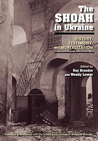 The Shoah In Ukraine: History, Testimony, Memorialization
