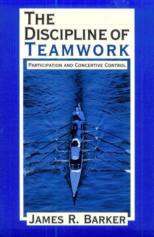 The Discipline Of Teamwork: Participation And Concertive Control