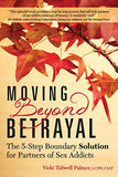 Moving Beyond Betrayal: The 5-Step Boundary Solution For Partners Of Sex Addicts