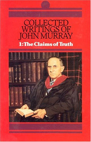 001: Collected Writings Of John Murray: Claims Of Truth (His Collected Writings Of John Murray; V. 1) (His Collected Writings Of John Murray; V. 1)