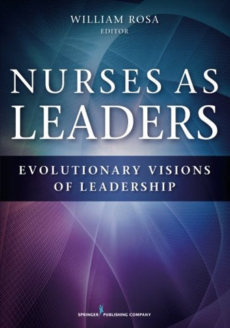 Nurses As Leaders: Evolutionary Visions Of Leadership
