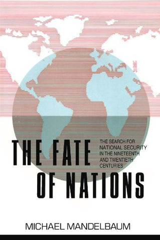 The Fate Of Nations: The Search For National Security In The Nineteenth And Twentieth Centuries