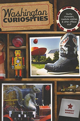 Washington Curiosities: Quirky Characters, Roadside Oddities & Other Offbeat Stuff (Curiosities Series)