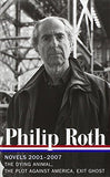 Philip Roth: Novels 2001-2007 (Loa #236): The Dying Animal/The Plot Against America/Exit Ghost (Library Of America)