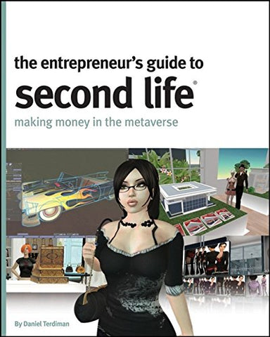 The Entrepreneur'S Guide To Second Life: Making Money In The Metaverse
