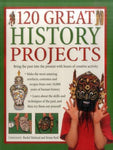 120 Great History Projects: Bring The Past Into The Present With Hours Of Creative Activity