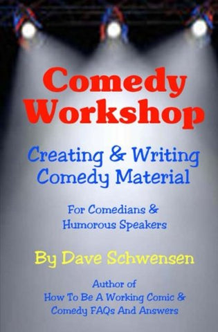 Comedy Workshop: Creating & Writing Comedy Material: For Comedians & Humorous Speakers