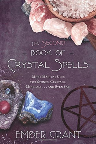 The Second Book Of Crystal Spells: More Magical Uses For Stones, Crystals, Minerals. And Even Salt