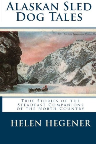 Alaskan Sled Dog Tales: True Stories Of The Steadfast Companions Of The North Country
