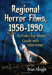 Regional Horror Films, 1958-1990: A State-By-State Guide With Interviews