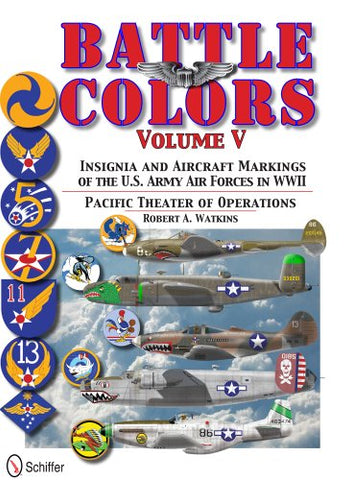 Battle Colors Vol.5: Pacific Theater Of Operations: Insignia And Aircraft Markings Of The U.S. Army Air Forces In World War Ii