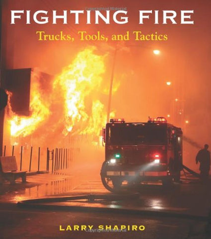 Fighting Fire: Trucks, Tools And Tactics