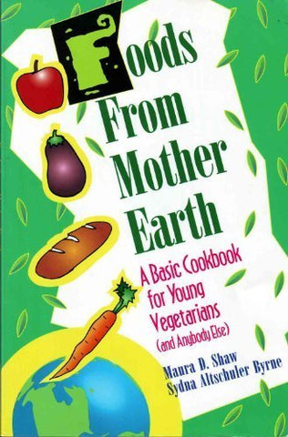 Foods From Mother Earth: A Basic Cookbook For Young Vegetarians (And Anybody Else)