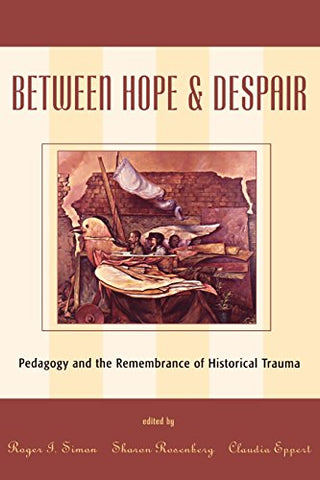 Between Hope And Despair: Pedagogy And The Remembrance Of Historical Trauma (Culture And Education Series)