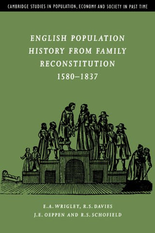 English Population History From Family Reconstitution 1580-1837 (Cambridge Studies In Population, Economy And Society In Past Time)