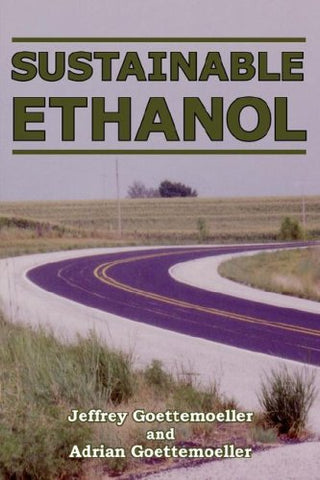 Sustainable Ethanol: Biofuels, Biorefineries, Cellulosic Biomass, Flex-Fuel Vehicles, And Sustainable Farming For Energy Independence