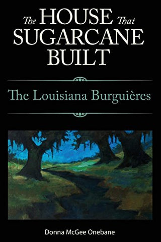 The House That Sugarcane Built: The Louisiana Burguires