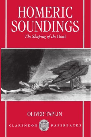 Homeric Soundings: The Shaping Of The Iliad (Clarendon Paperbacks)