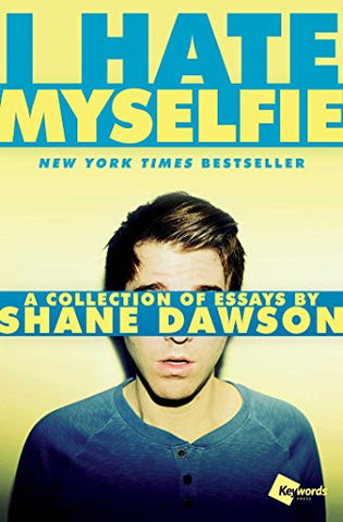 I Hate Myselfie: A Collection Of Essays By Shane Dawson