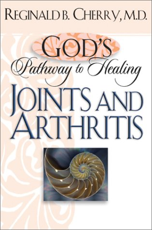 Gods Pathway To Healing: Joints And Arthritis