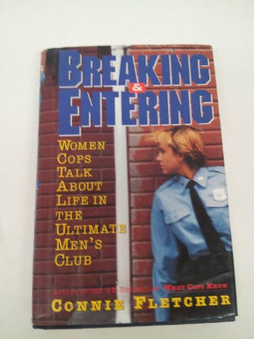 Breaking And Entering: Women Cops Talk About Life In The Ultimate Men'S Club