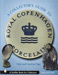 A Collectors Guide To Royal Copenhagen Porcelain (Schiffer Book For Collectors)