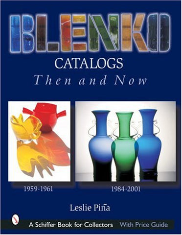 Blenko Catalogs Then & Now: 1959-1961, 1984-2001 (Schiffer Book For Collectors)