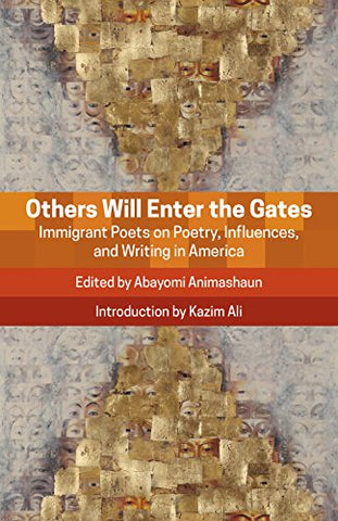 Others Will Enter The Gates: Immigrant Poets On Poetry, Influences, And Writing In America