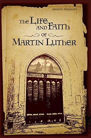 The Life And Faith Of Martin Luther