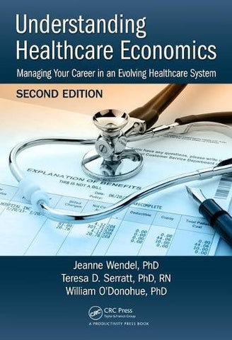 Understanding Healthcare Economics: Managing Your Career In An Evolving Healthcare System, Second Edition