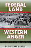 Federal Land, Western Anger: The Sagebrush Rebellion And Environmental Politics (Development Of Western Resources)