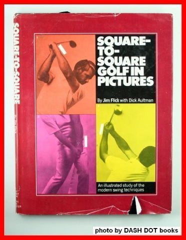 Square-To-Square Golf In Pictures: An Illustrated Study Of The Modern Swing Techniques