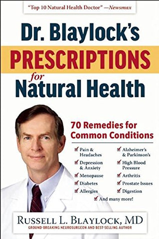 Dr. Blaylock'S Prescriptions For Natural Health: 70 Remedies For Common Conditions