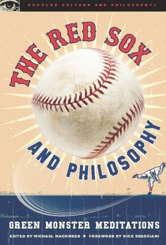 The Red Sox And Philosophy: Green Monster Meditations (Popular Culture And Philosophy)