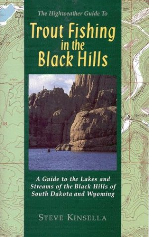 Trout Fishing In The Black Hills: A Guide To The Lakes & Streams Of The Black Hill Of South Dakota & Wyoming