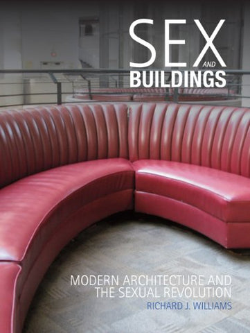 Sex And Buildings: Modern Architecture And The Sexual Revolution