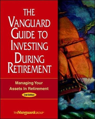 The Vanguard Guide To Investing During Retirement: Managing Your Assets In Retirement