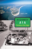 Highway A1A: Florida At The Edge (Florida History And Culture (Paperback))