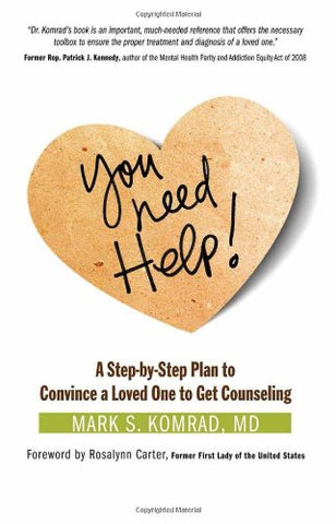 You Need Help!: A Step-By-Step Plan To Convince A Loved One To Get Counseling