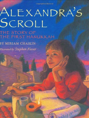Alexandra'S Scroll: The Story Of The First Hanukkah