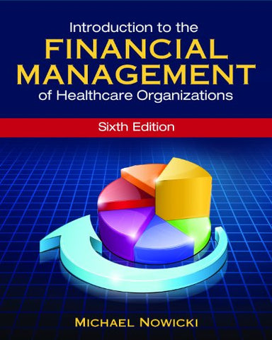 Introduction To The Financial Management Of Healthcare Organizations, Sixth Edition (Gateway To Healthcare Management)