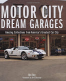Motor City Dream Garages: Amazing Collections From America'S Greatest Car City