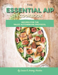The Essential Aip Cookbook: 115+ Recipes For The Paleo Autoimmune Protocol Diet