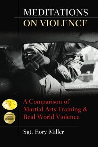 Meditations On Violence: A Comparison Of Martial Arts Training & Real World Violence