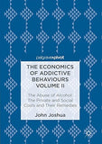 2: The Economics Of Addictive Behaviours Volume Ii: The Private And Social Costs Of The Abuse Of Alcohol And Their Remedies