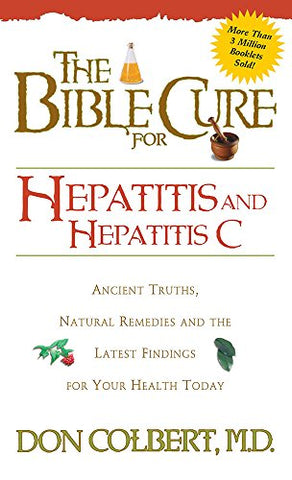Bible Cure For Hepatitis C: Ancient Truths, Natural Remedies And The Latest Findings For Your Health Today (Bible Cure Series)
