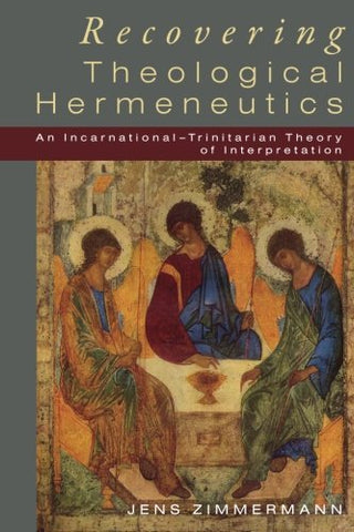 Recovering Theological Hermeneutics: An Incarnational -Trinitarian Theory Of Interpretation