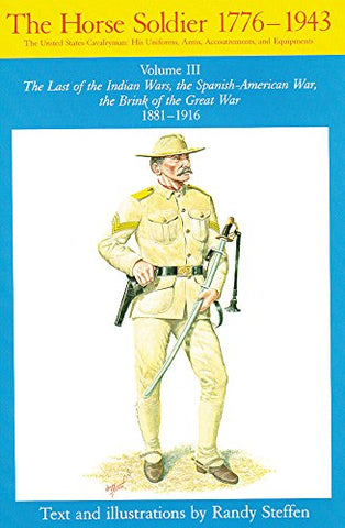 Horse Soldier, 18811916: The Last Of The Indian Wars, The Spanish-American War, The Brink Of The Great War 18811916