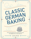 Classic German Baking: The Very Best Recipes For Traditional Favorites, From Pfeffernsse To Streuselkuchen
