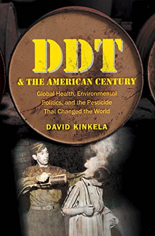 Ddt And The American Century: Global Health, Environmental Politics, And The Pesticide That Changed The World (The Luther H. Hodges Jr. And Luther H. Entrepreneurship, And Public Policy)
